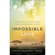 Impossible Love: The True Story of an African Civil War, Miracles and Hope Against All Odds, Paperback/Craig Keener