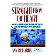 Straight from the Heart: My Life in Politics and Other Places, Paperback/Ann Richards