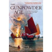 Gunpowder Age - China, Military Innovation, and the Rise of the West in World History (Andrade Tonio)(Paperback) (9780691178141)