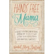 Hands Free Mama: A Guide to Putting Down the Phone, Burning the To-Do List, and Letting Go of Perfection to Grasp What Really Matters!, Paperback