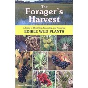 The Forager's Harvest: A Guide to Identifying, Harvesting, and Preparing Edible Wild Plants, Paperback/Samuel Thayer