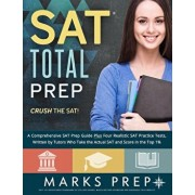 SAT Total Prep: A Comprehensive SAT Prep Guide Plus Four Realistic SAT Practice Tests, Written by Tutors Who Take the Actual SAT and S, Paperback/Marks Prep