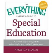 The Everything Parent's Guide to Special Education: A Complete Step-By-Step Guide to Advocating for Your Child with Special Needs, Paperback/Amanda Morin
