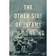 The Other Side of Infamy: My Journey Through Pearl Harbor and the World of War, Hardcover