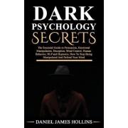 Dark Psychology Secret: The Essential Guide to Persuasion, Emotional Manipulation, Deception, Mind Control, Human Behavior, NLP and Hypnosis,, Paperback/Daniel James Hollins