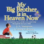 My Big Brother Is in Heaven Now: An Inspiring Story of Life, Love and Grief Through The Eyes of a Child, Paperback/J. L. Sampson