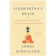 Siddhartha's Brain: Unlocking the Ancient Science of Enlightenment, Paperback/James Kingsland