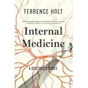Internal Medicine: A Doctor's Stories, Paperback/Terrence Holt