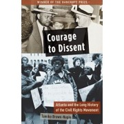 Courage to Dissent: Atlanta and the Long History of the Civil Rights Movement, Paperback/Tomiko Brown-Nagin
