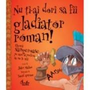 Nu ti-ai dori sa fii gladiator roman - Chestii sangeroase pe care ai prefera sa nu le stii