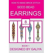 How to Make Brick Stitch Seed Bead Earrings. Book 1: 8 Projects, Paperback/Galiya