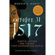 October 31, 1517 - Paperback: Martin Luther and the Day That Changed the World, Paperback/Martin E. Marty