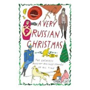 A Very Russian Christmas: The Greatest Russian Holiday Stories of All Time, Hardcover