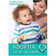 Adoptia un act de iubire - Cristina Alina Naftanaila