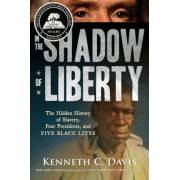 In the Shadow of Liberty: The Hidden History of Slavery, Four Presidents, and Five Black Lives, Hardcover