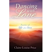 Dancing with Love. Poems of Life After Loss, Paperback/Claire-Louise Price