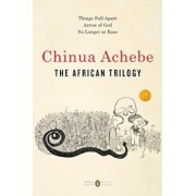 The African Trilogy: Things Fall Apart; Arrow of God; No Longer at Ease, Paperback/Chinua Achebe