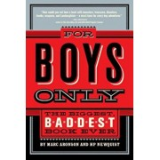 For Boys Only: The Biggest, Baddest Book Ever, Hardcover/Marc Aronson