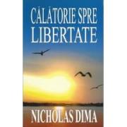 Calatorie spre libertate - Nicholas Dima