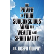The Power of Your Subconscious Mind for Wealth and Spirituality, Paperback/Joseph Murphy