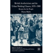 British Aestheticism and the Urban Working Classes, 1870-1900: Beauty for the People
