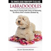 Labradoodles - The Owners Guide from Puppy to Old Age for Your American, British or Australian Labradoodle Dog, Paperback/Alan Kenworthy