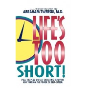 Life's Too Short!: Pull the Plug on Self-Defeating Behavior and Turn on the Power of Self-Esteem, Paperback