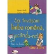 Sa invatam limba romana jucandu-ne - Clasa 3 - Fise de lucru - Dumitra Radu