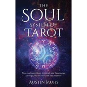 The Soul System of Tarot: How Combining Tarot, Astrology and Numerology Can Help You Discover Your True Purpose!, Paperback/Austin Muhs