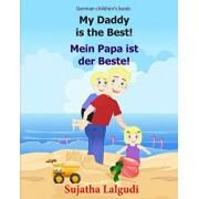 German children's book: My Daddy is the Best. Mein Papa ist der Beste: German books for children.(Bilingual Edition) English German children's, Paperback/Sujatha Lalgudi