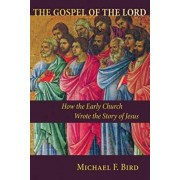 The Gospel of the Lord: How the Early Church Wrote the Story of Jesus, Paperback/Michael F. Bird