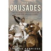 The Crusades: The Authoritative History of the War for the Holy Land, Paperback/Thomas S. Asbridge