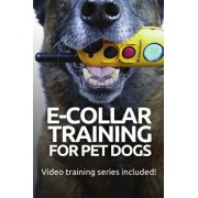 E-COLLAR TRAINING for Pet Dogs: The only resource you'll need to train your dog with the aid of an electric training collar, Paperback/Ted Efthymiadis