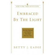 Embraced by the Light: The Most Profound and Complete Near-Death Experience Ever, Paperback
