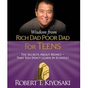 Wisdom from Rich Dad, Poor Dad for Teens: The Secrets about Money--That You Don't Learn in School!, Hardcover