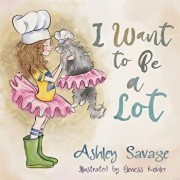 I Want to Be a Lot, Paperback/Ashley Savage