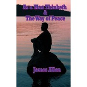 As a Man Thinketh & the Way of Peace, Hardcover/James Allen