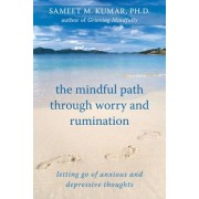 The Mindful Path Through Worry and Rumination: Letting Go of Anxious and Depressive Thoughts, Paperback