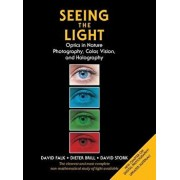 Seeing the Light: Optics in Nature, Photography, Color, Vision, and Holography, Hardcover/David R. Falk