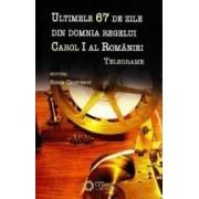 Ultimele 67 de zile din domnia regelui Carol I al Romaniei - Sorin Cristescu