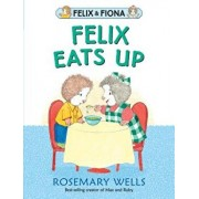 Felix Eats Up, Hardcover/Rosemary Wells