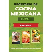 Recetario de Cocina Mexicana Tomo I: La Cocina Mexicana Hecha F cil, Paperback/Diana Baker