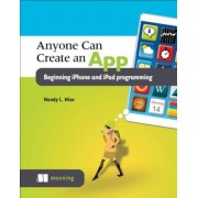 Anyone Can Create an App: Beginning iPhone and iPad Programming, Paperback