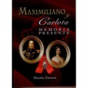 Maximiliano y carlota. memoria presente