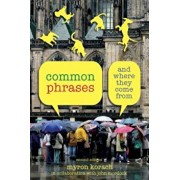 Common Phrases: And Where They Come from, Paperback/Myron Korach