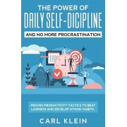 The Power Of Daily Self -Discipline And No More Procrastination 2 in 1 Book: Proven Productivity Tactics To Beat Laziness And Develop Atomic Habits, Paperback/Carl Klein