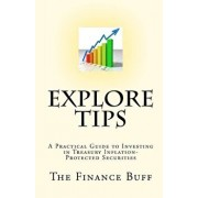 Explore Tips: A Practical Guide to Investing in Treasury Inflation-Protected Securities, Paperback/The Finance Buff