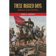 These Rugged Days: Alabama in the Civil War, Hardcover