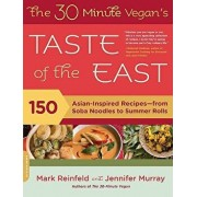 The 30-Minute Vegan's Taste of the East: 150 Asian-Inspired Recipes--From Soba Noodles to Summer Rolls, Paperback/Mark Reinfeld