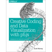 Creative Coding and Data Visualization with P5.Js: Drawing on the Web with JavaScript
